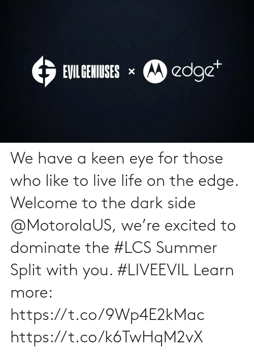 On The Edge: We have a keen eye for those who like to live life on the edge. Welcome to the dark side @MotorolaUS, we're excited to dominate the #LCS Summer Split with you. #LIVEEVIL  Learn  more: https://t.co/9Wp4E2kMac https://t.co/k6TwHqM2vX