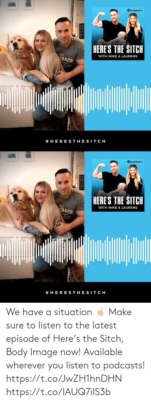 Body: We have a situation ☝🏼 Make sure to listen to the latest episode of Here's the Sitch, Body Image now! Available wherever you listen to podcasts!  https://t.co/JwZH1hnDHN https://t.co/IAUQ7iIS3b
