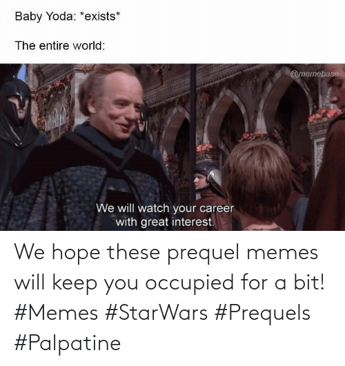 Hope: We hope these prequel memes will keep you occupied for a bit! #Memes #StarWars #Prequels #Palpatine