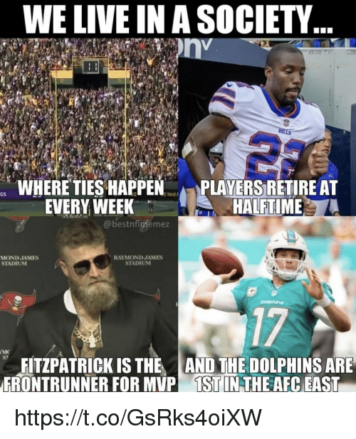 Fitzpatrick: WE LIVE IN A SOCIETY  WHERE TIES HAPPEN  EVERY WEEK  PLAYERS RETIRE AT  HALFTIME  @bestnflpfemez  MOND JAMES  STADIUM  RAYMOND JAMES  STADIUNM  17  S7  FITZPATRICK IS THE AND THE DOLPHINS ARE  FRONTRUNNER FOR MVP İSTIN THE AFC EAST https://t.co/GsRks4oiXW