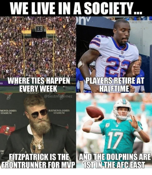 Fitzpatrick: WE LIVE IN A SOCIETY  WHERE TIES HAPPENPLAYERS RETIRE AT  aS  EVERY WEEK  HALFTIME  @bestnflniémez  RAYMOND JAMES  STADIUM  STADIUM  17  FITZPATRICK IS THE AND THE DOLPHINS ARE  ERONTRUNNER FOR MUP TST IN THE AEC EAST