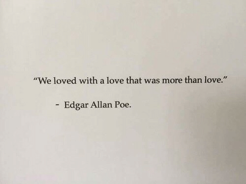 "Love, Edgar Allan Poe, and Poe: ""We loved with a love that was more than love.""  Edgar Allan Poe."
