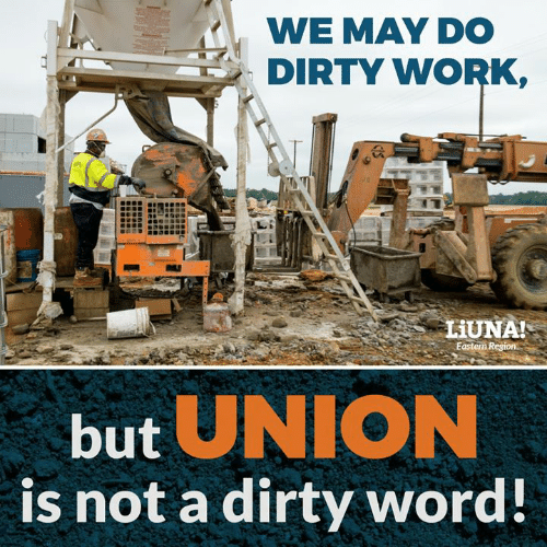 Memes, Work, and Dirty: WE MAY DO  DIRTY WORK  LiUNA!  but UNION  is not a dirty word!