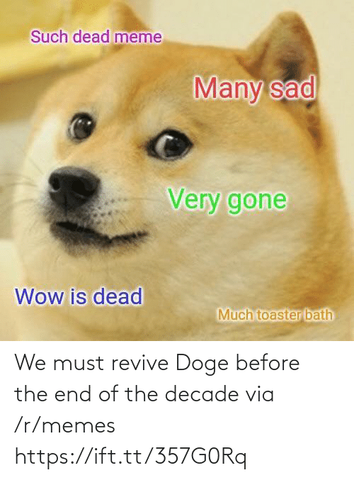 R Memes: We must revive Doge before the end of the decade via /r/memes https://ift.tt/357G0Rq