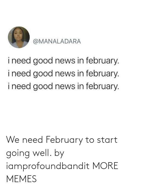 february: We need February to start going well. by iamprofoundbandit MORE MEMES