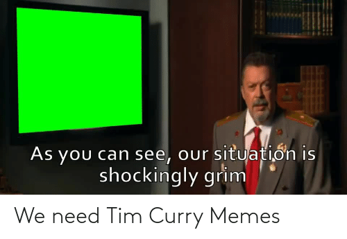 tim curry: We need Tim Curry Memes