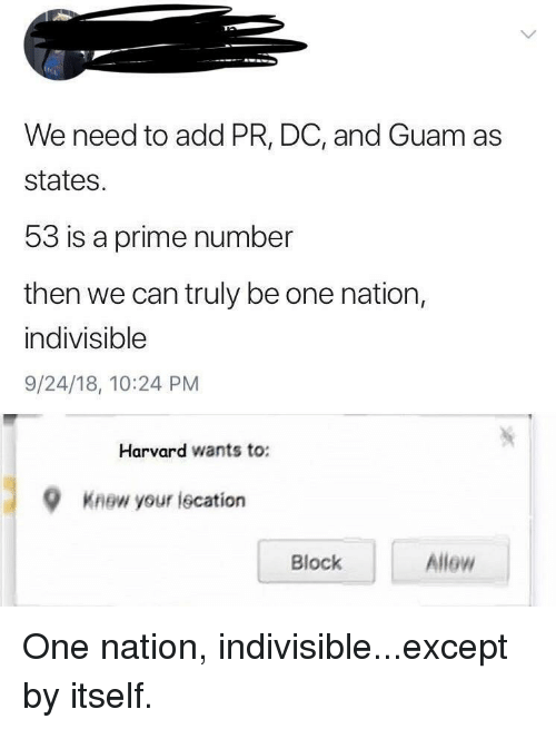 Reddit, Harvard, and Guam: We need to add PR, DC, and Guam as  states.  53 is a prime number  then we can truly be one nation,  indivisible  9/24/18, 10:24 PM  Harvard wants to:  9  Knew your iscation  Block  Allow