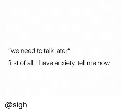 """Anxiety, Trendy, and All: """"we need to talk later""""  first of all, i have anxiety. tell me now @sigh"""