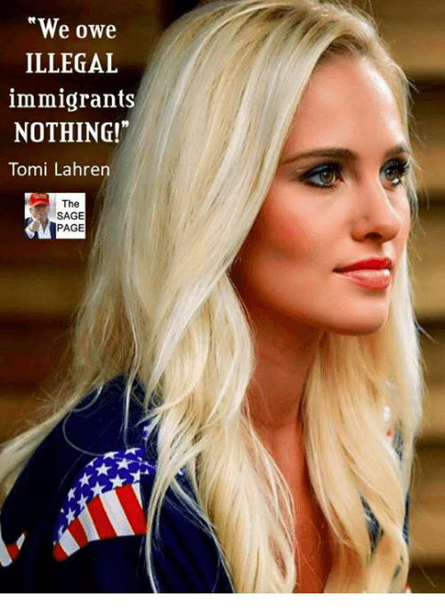 Memes, Sage, and 🤖: We owe  ILLEGAL  immigrants  NOTHING  Tomi Lahren  The  SAGE  PAGE