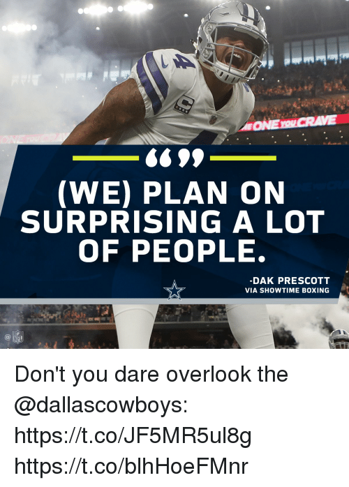 Boxing, Memes, and Showtime: (WE) PLAN ON  SURPRISING A LOT  OF PEOPLE  DAK PRESCOTT  VIA SHOWTIME BOXING Don't you dare overlook the @dallascowboys: https://t.co/JF5MR5ul8g https://t.co/blhHoeFMnr