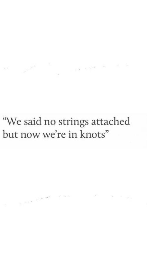 "No Strings Attached, Now, and Were: ""We said no strings attached  but now we're in knots"""