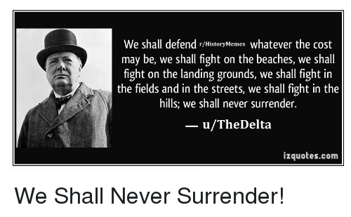 25 Best Memes About We Shall Never Surrender We Shall Never