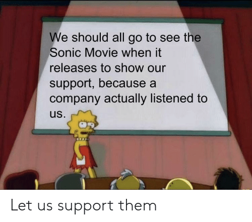 Movie, Sonic, and Company: We should all go to see the  Sonic Movie when it  releases to show our  support, because a  company actually listened to  us. Let us support them