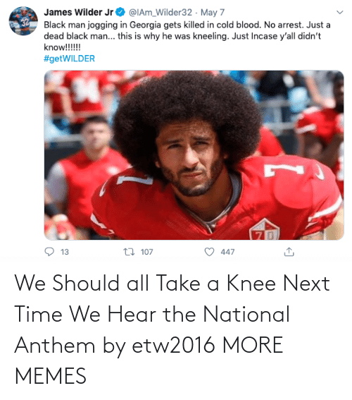 Take A: We Should all Take a Knee Next Time We Hear the National Anthem by etw2016 MORE MEMES