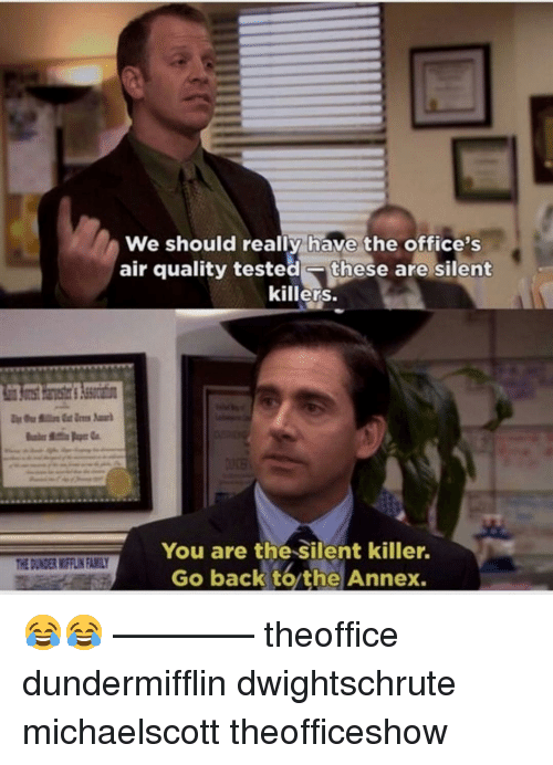 Family, Memes, and Back: We should really have the office's  air quality tested these are silent  killers.  You are the Silent killer  Go back to the Annex.  THE DUNDER MIFFLIN FAMILY 😂😂 ———— theoffice dundermifflin dwightschrute michaelscott theofficeshow