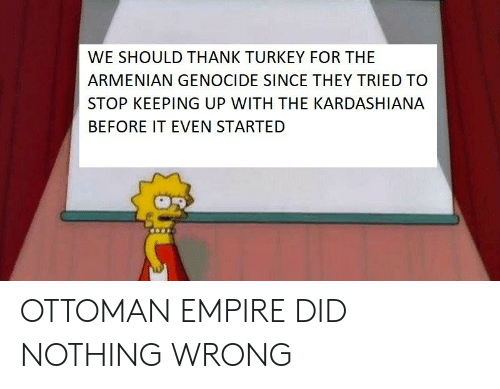 We Should Thank Turkey For The Armenian Genocide Since They Tried To