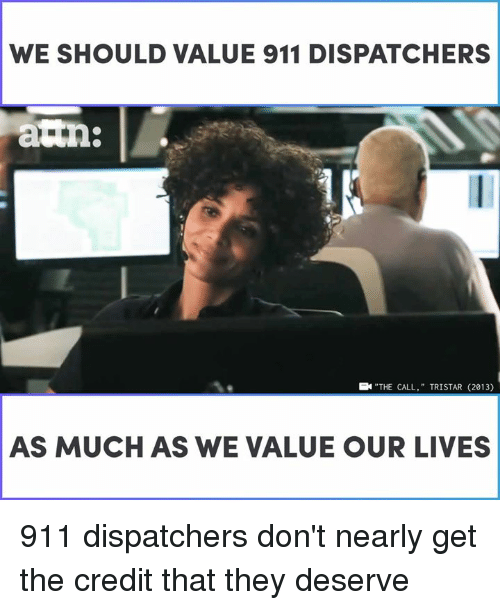 "Memes, 🤖, and The Call: WE SHOULD VALUE 911 DISPATCHERS  ""THE CALL,"" TRISTAR (2013)  AS MUCH AS WE VALUE OUR LIVES 911 dispatchers don't nearly get the credit that they deserve"