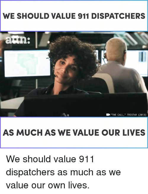 """Memes, 🤖, and The Call: WE SHOULD VALUE 911 DISPATCHERS  """"THE CALL,"""" TRISTAR (2013)  AS MUCH AS WE VALUE OUR LIVES We should value 911 dispatchers as much as we value our own lives."""