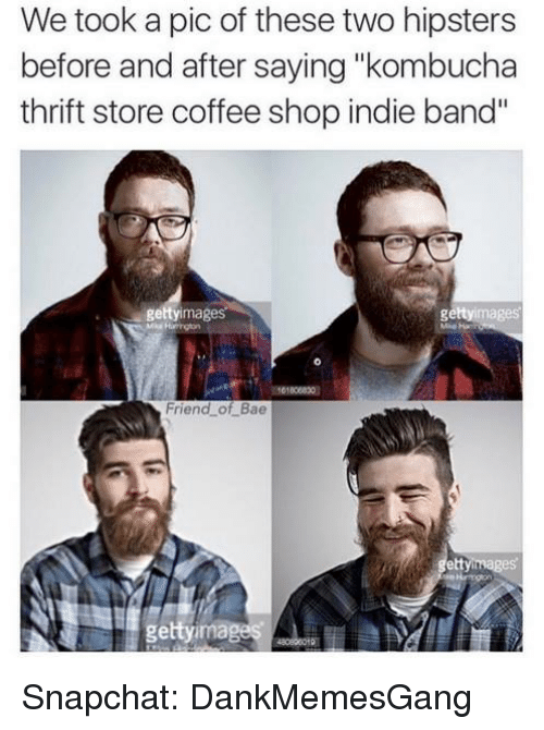 """Memes, 🤖, and Kombucha: We took a pic of these two hipsters  before and after saying """"kombucha  thrift store coffee shop indie band''  images  getty  getty images  Friend of Bae  etty images  getty ima Snapchat: DankMemesGang"""