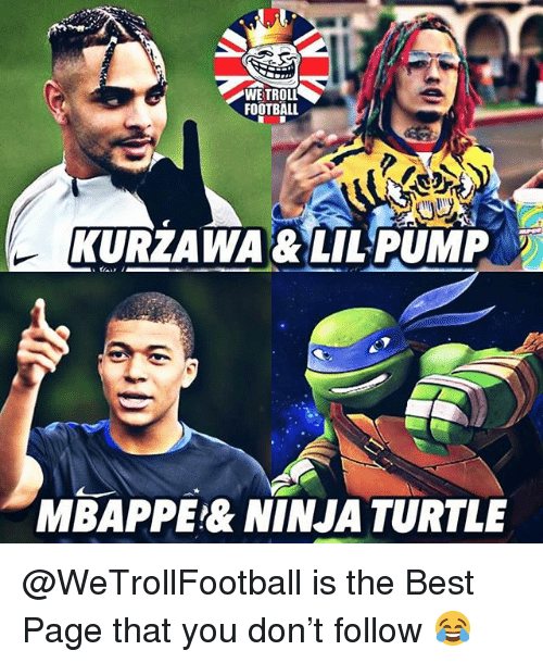 Football, Memes, and Troll: WE TROLL  FOOTBALL  KURZAWA&LILPUMP  MBAPPE& NINJA TURTLE @WeTrollFootball is the Best Page that you don't follow 😂