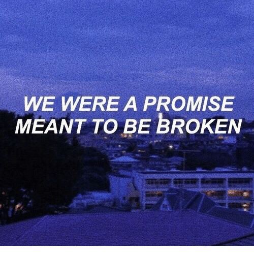 a promise: WE WERE A PROMISE  MEANT TO BE BROKEN
