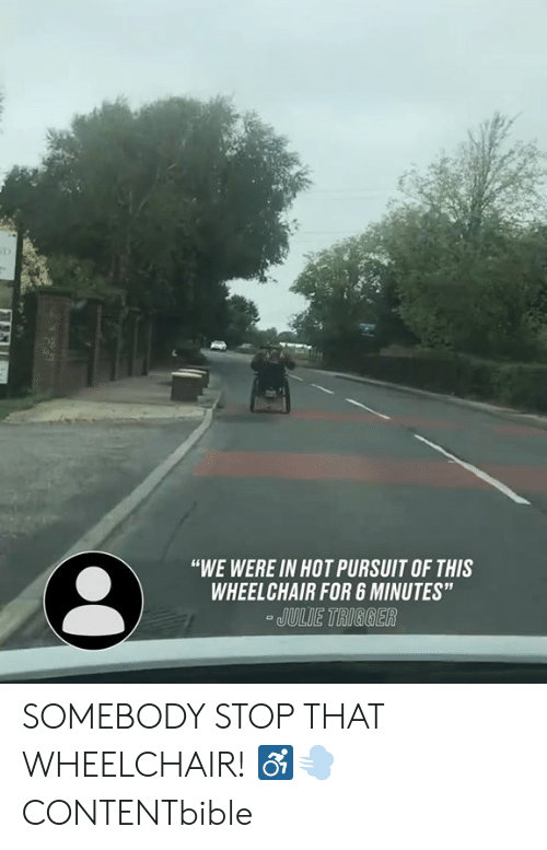 """Stop That: """"WE WERE IN HOT PURSUIT OF THIS  WHEELCHAIR FOR 6 MINUTES""""  JULIE TIRIGGER SOMEBODY STOP THAT WHEELCHAIR! ♿️💨  CONTENTbible"""