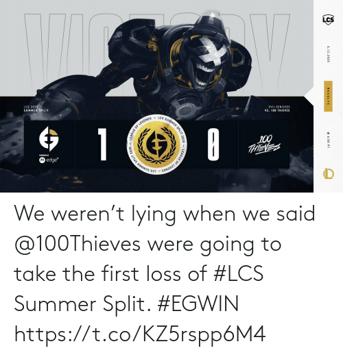 Going To: We weren't lying when we said @100Thieves were going to take the first loss of #LCS Summer Split. #EGWIN https://t.co/KZ5rspp6M4