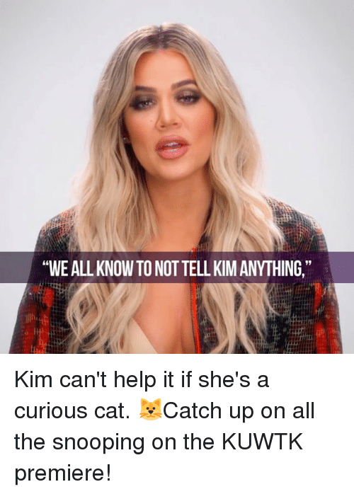 """curious cat: """"WEALLKNOW TO NOTTELL KIMANYTHING."""" Kim can't help it if she's a curious cat. 🐱Catch up on all the snooping on the KUWTK premiere!"""