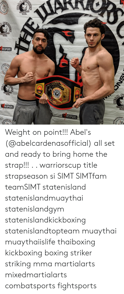 Boxing, Memes, and Home: WEAPONS  ESIC  MPION  CHAMPION  INE  WEAPONS  WEAPONS Weight on point!!! Abel's (@abelcardenasofficial) all set and ready to bring home the strap!!! . . warriorscup title strapseason si SIMT SIMTfam teamSIMT statenisland statenislandmuaythai statenislandgym statenislandkickboxing statenislandtopteam muaythai muaythaiislife thaiboxing kickboxing boxing striker striking mma martialarts mixedmartialarts combatsports fightsports