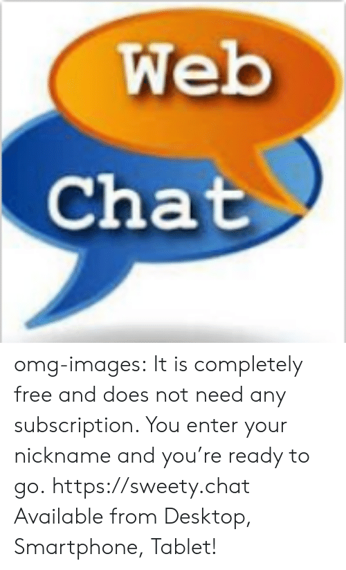 sweety: Web  Chat omg-images:    It is completely free and does not need any subscription. You enter your nickname and you're ready to go. https://sweety.chat Available from Desktop, Smartphone, Tablet!