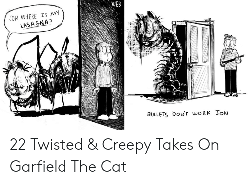 twisted: WEB  JON WHERE IS MY  LASA GNA?  BULLETS DON't woRk JoN 22 Twisted & Creepy Takes On Garfield The Cat