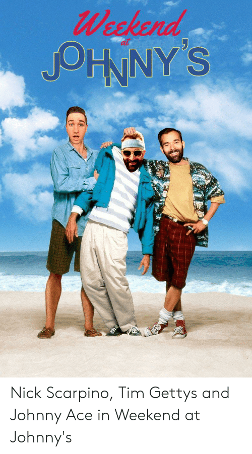 Nick, Ace, and Weekend: Weckend  JOHNNY'S Nick Scarpino, Tim Gettys and Johnny Ace in Weekend at Johnny's