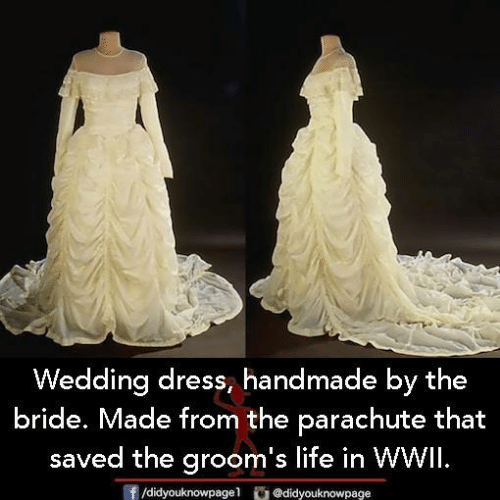 wedding dress: Wedding dress, handmade by the  bride. Made from the parachute that  saved the groom's life in WWil.  /didyouknowpagel@didyouknowpage