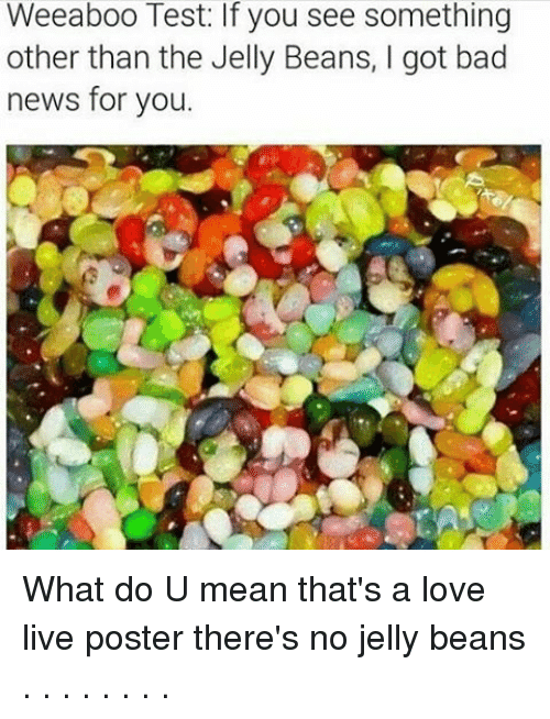 love live: Weeaboo Test: If you see something  other than the Jelly Beans, l got bad  news for you. What do U mean that's a love live poster there's no jelly beans . . . . . . . .