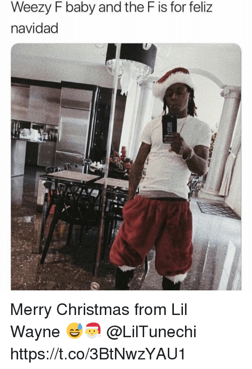 Lil Wayne: Weezy F baby and the F is for feliz  navidad Merry Christmas from Lil Wayne 😅🎅 @LilTunechi https://t.co/3BtNwzYAU1