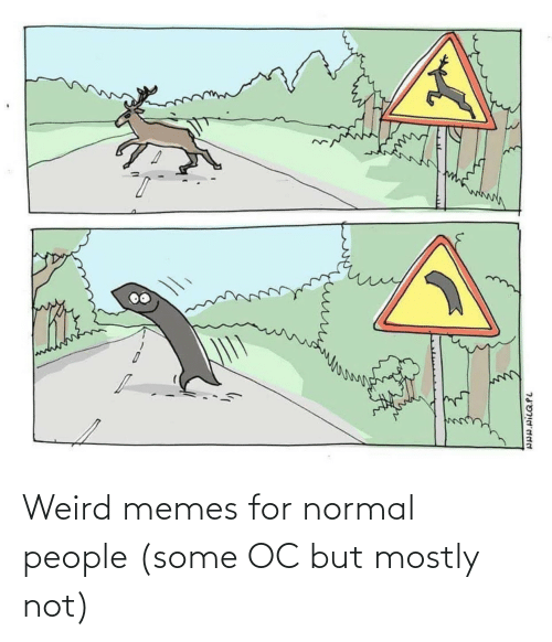 normal: Weird memes for normal people (some OC but mostly not)