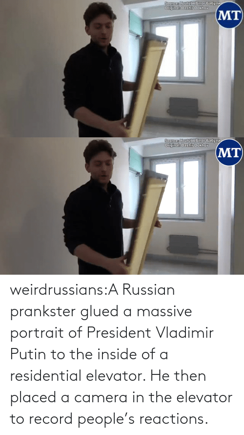 Russian: weirdrussians:A Russian prankster glued a massive portrait of President Vladimir Putin to the inside of a residential elevator. He then placed a camera in the elevator to record people's reactions.