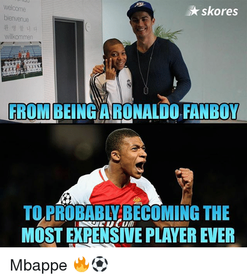 Fanboying: welcome  skores  bienvenue  Willkommen  FROM  BEING ARONALDO FANBOY  TO PROBABLY BECOMING THE  MOSTEXPENSIVE PLAYER EVER Mbappe 🔥⚽️
