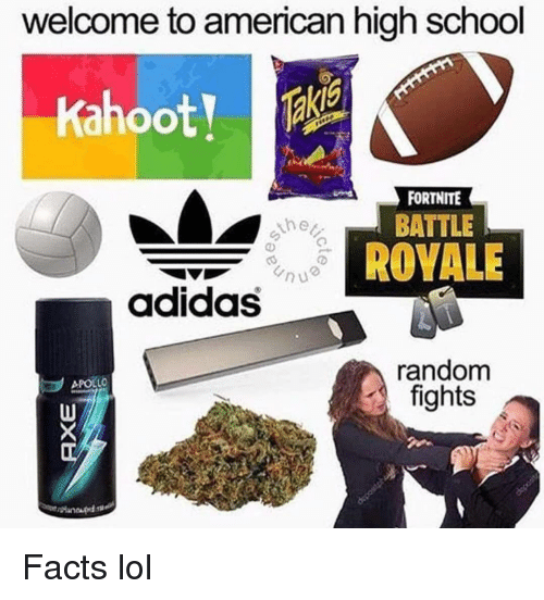 Adidas, Facts, and Lol: welcome to american high school  Oo  FORTNITE  the  BATTLE  ROVALE  adidas  random  fights  APOLLO Facts lol