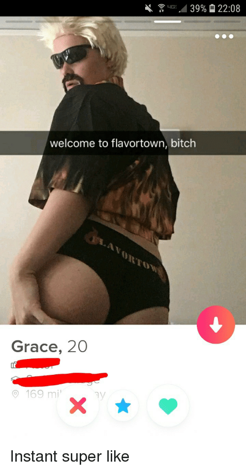 Flavortown: welcome to flavortown, bitch  Grace, 20  0 169 mi  (  T Instant super like