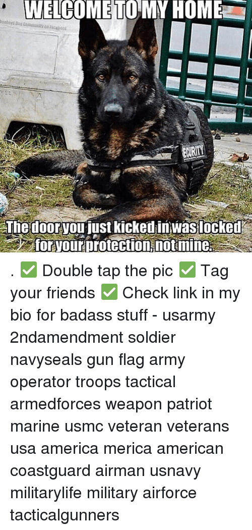 America, Facebook, and Friends: WELCOME TO MY HOME  0 Facebook  The dooryoufust kicked inwas locked  for yourprotection notmine . ✅ Double tap the pic ✅ Tag your friends ✅ Check link in my bio for badass stuff - usarmy 2ndamendment soldier navyseals gun flag army operator troops tactical armedforces weapon patriot marine usmc veteran veterans usa america merica american coastguard airman usnavy militarylife military airforce tacticalgunners