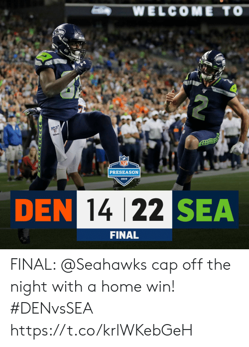 Memes, Home, and Seahawks: WELCOME TO  SeA  whon  PRESEASON  2019  DEN 14 22 SEA  FINAL  ww FINAL: @Seahawks cap off the night with a home win! #DENvsSEA https://t.co/krlWKebGeH