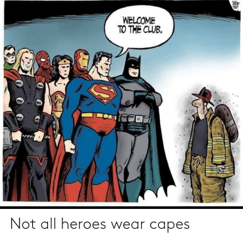wear: WELCOME  TO THE CLUB, Not all heroes wear capes