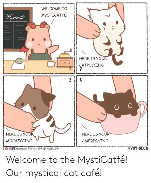 Welcome To: Welcome to the MystiCatfé! Our mystical cat café!