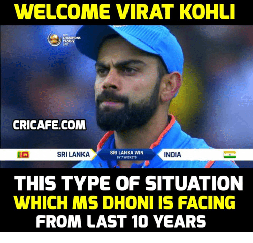 champions trophy: WELCOME VIRAT KOHL  CHAMPIONS  TROPHY  2017  CRICAFE.COM  SRI LANKA  SRI LANKA WIN  DY 7 WICKETS  INDIA  THIS TYPE OF SITUATION  WHICH MS DHONI IS FACING  FROM LAST 10 YEARS