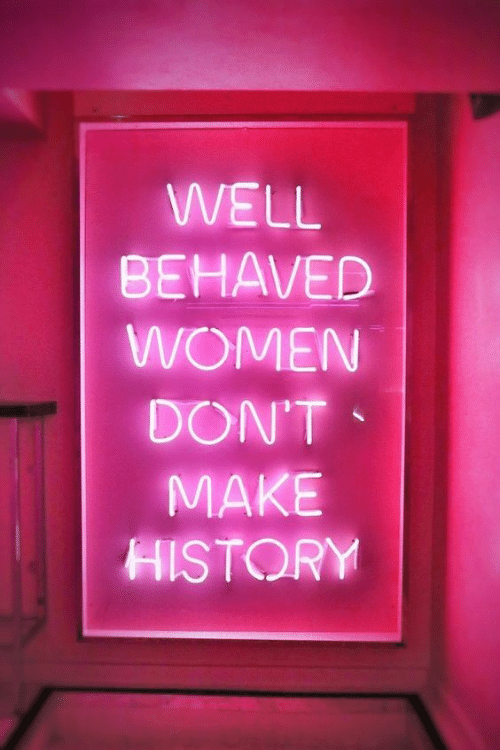 History, Women, and Make: WELL  BEHAVED  WOMEN  DON'T  MAKE  HISTORY