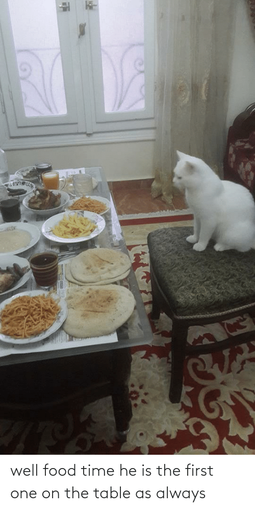 On The Table: well food time he is the first one on the table as always