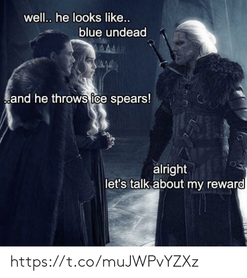 Blue, Alright, and Like: well.. he looks like...  blue undead  and he throws tce spears!  alright  let's talk about my reward https://t.co/muJWPvYZXz