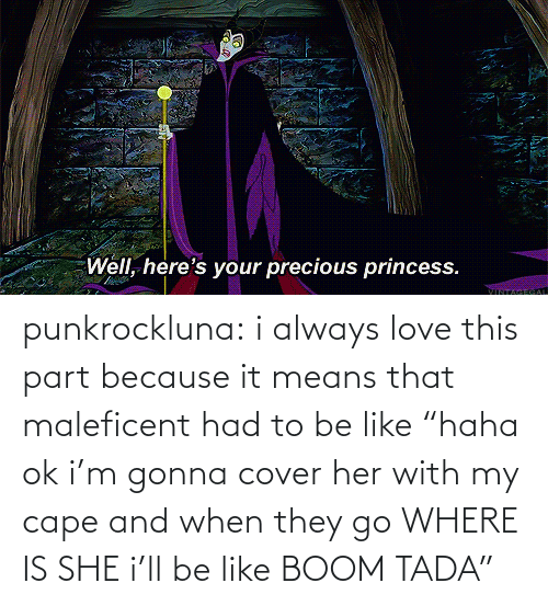 """Where Is She: Well, here's your precious princess.  VINTACEGAL punkrockluna: i always love this part because it means that maleficent had to be like """"haha ok i'm gonna cover her with my cape and when they go WHERE IS SHE i'll be like BOOM TADA"""""""