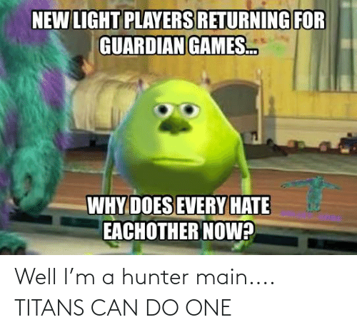 hunter: Well I'm a hunter main.... TITANS CAN DO ONE